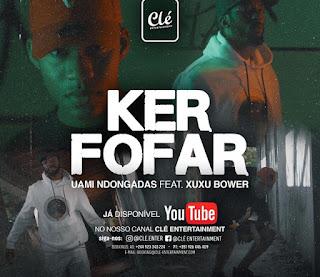 Uami Ndongadas ft. Xuxu Bower - Ker Fofar ( 2019 ) [DOWNLOAD]