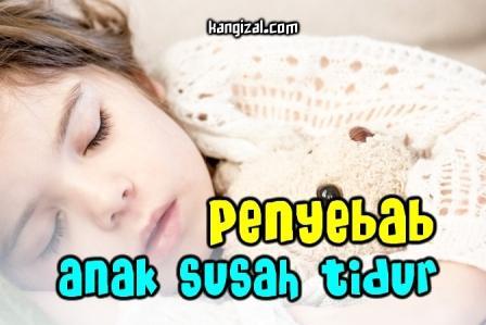 Apa penyebab anak susah tidur atau sulit tidur? kangizal.com faizalhusaeni.com