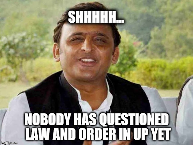 Akhilesh Yadav - Shhh, nobody has questioned the law and order in UP yet
