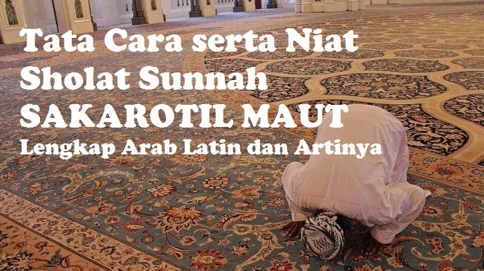 Tata Cara serta Niat Sholat Sunnah Sakarotil Maut Lengkap Arab Latin dan Artinya