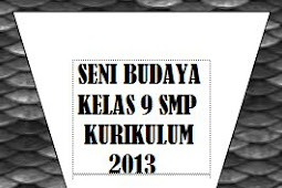 PERANGKAT PEMBELAJARAN SENI BUDAYA KELAS 9 SMP KURIKULUM 2013