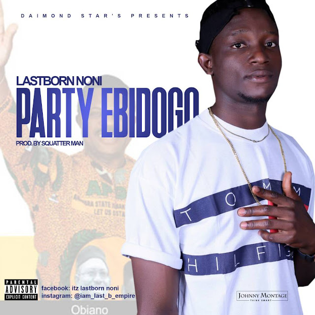 LastBorn Noni – Party Ebidogo (Prod By Squatter man) mp3made.com.ng