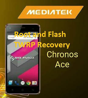 SKK Chronus Ace Rooting and Flash TWRP Recovery