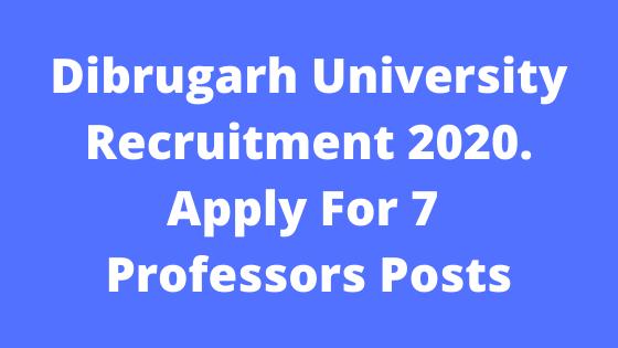 Dibrugarh University Recruitment 2020. Apply For 7  Professors Posts @assamgovtjob.com