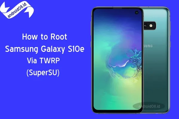Cara Root Samsung Galaxy S10e Via TWRP Recovery (SuperSU)