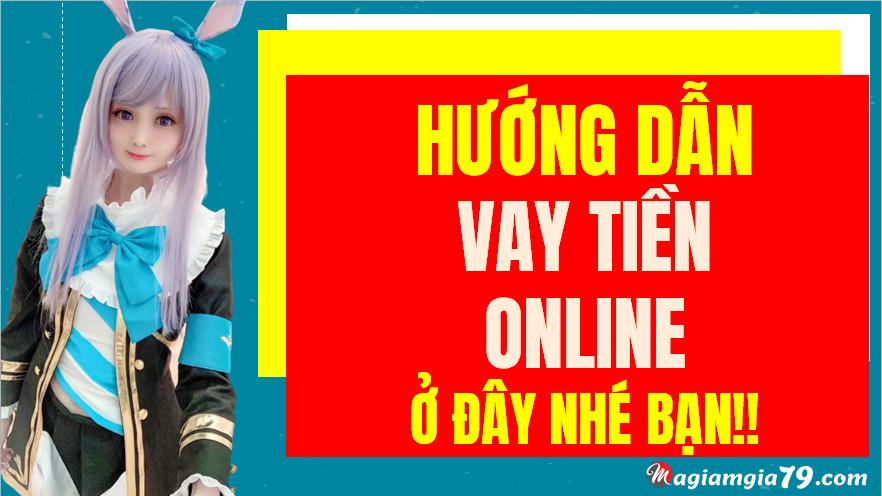 Hướng dẫn vay tiền online