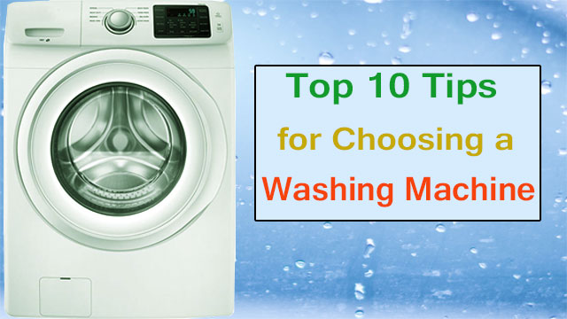 Best 10 Tips for Choosing a Washing Machine – Washer & Dryer