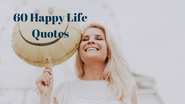 60 Happy Quotes About Life With Happiness And Love