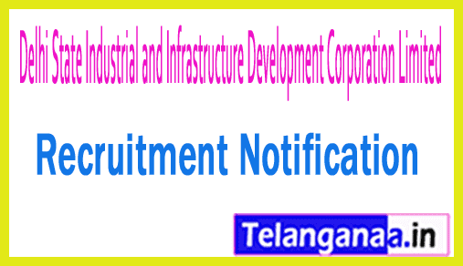 Delhi State Industrial and Infrastructure Development Corporation Limited DSIIDC Recruitment