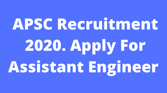 APSC Recruitment 2020. Apply For Assistant Engineer (Civil) Post @assamgovtjob