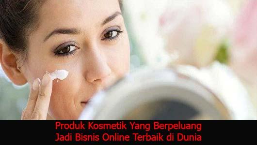 Produk Kosmetik Yang Berpeluang Jadi Bisnis Online Terbaik di Dunia