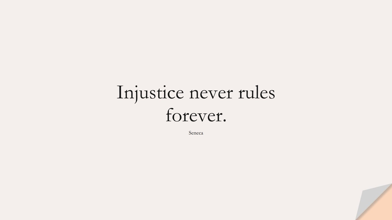 Injustice never rules forever. (Seneca);  #HopeQuotes