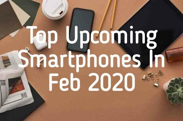 Top Upcoming Smartphones In Feb 2020