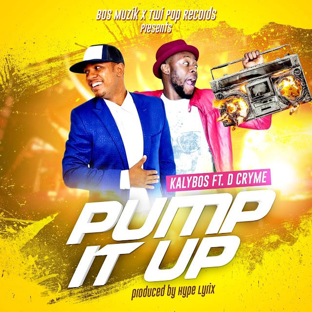 Kalybos__Pump It Up Feat. D Cryme(Produced By Hype Lyrix)
