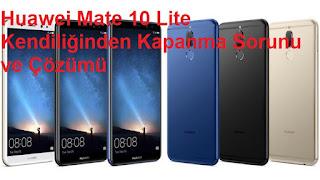 Huawei Mate 10 Lite Kendiliğinden Kapanma Sorunu ve Çözümü