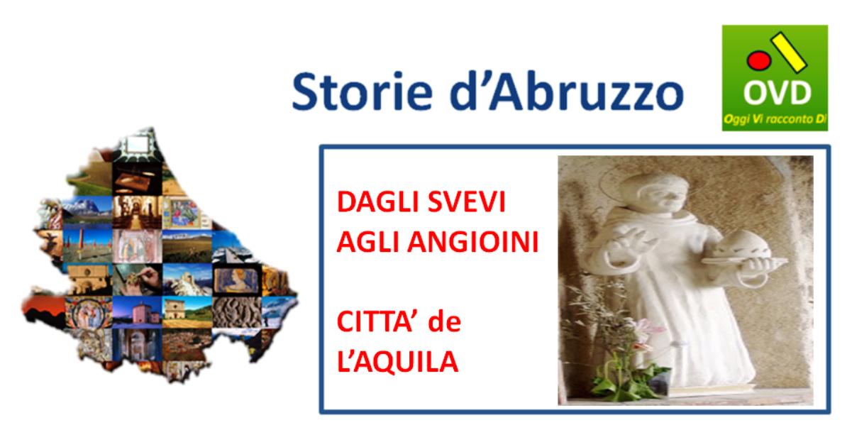 STORIE d'ABRUZZO - dagli Svevi agli Angioini, città de L'Aquila