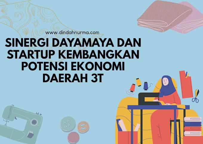 Sinergi Dayamaya Dan StartUp Kembangkan Potensi Ekonomi Daerah 3T