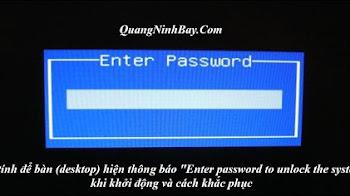 """Máy tính để bàn (desktop) hiện thông báo """"Enter password to unlock the system"""" khi khởi động và cách khắc phục"""