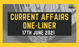 Current Affairs One-Liner: 17th June 2021