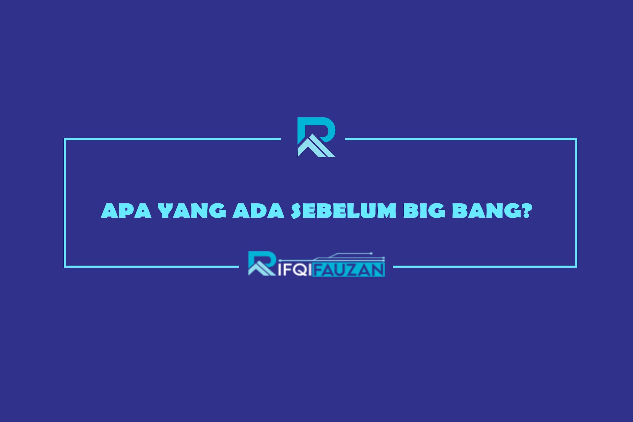 APA YANG ADA SEBELUM BIG BANG?