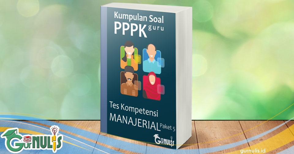 Kumpulan Soal PPPK Guru - Tes Manajerial Paket 5 - www.gurnulis.id