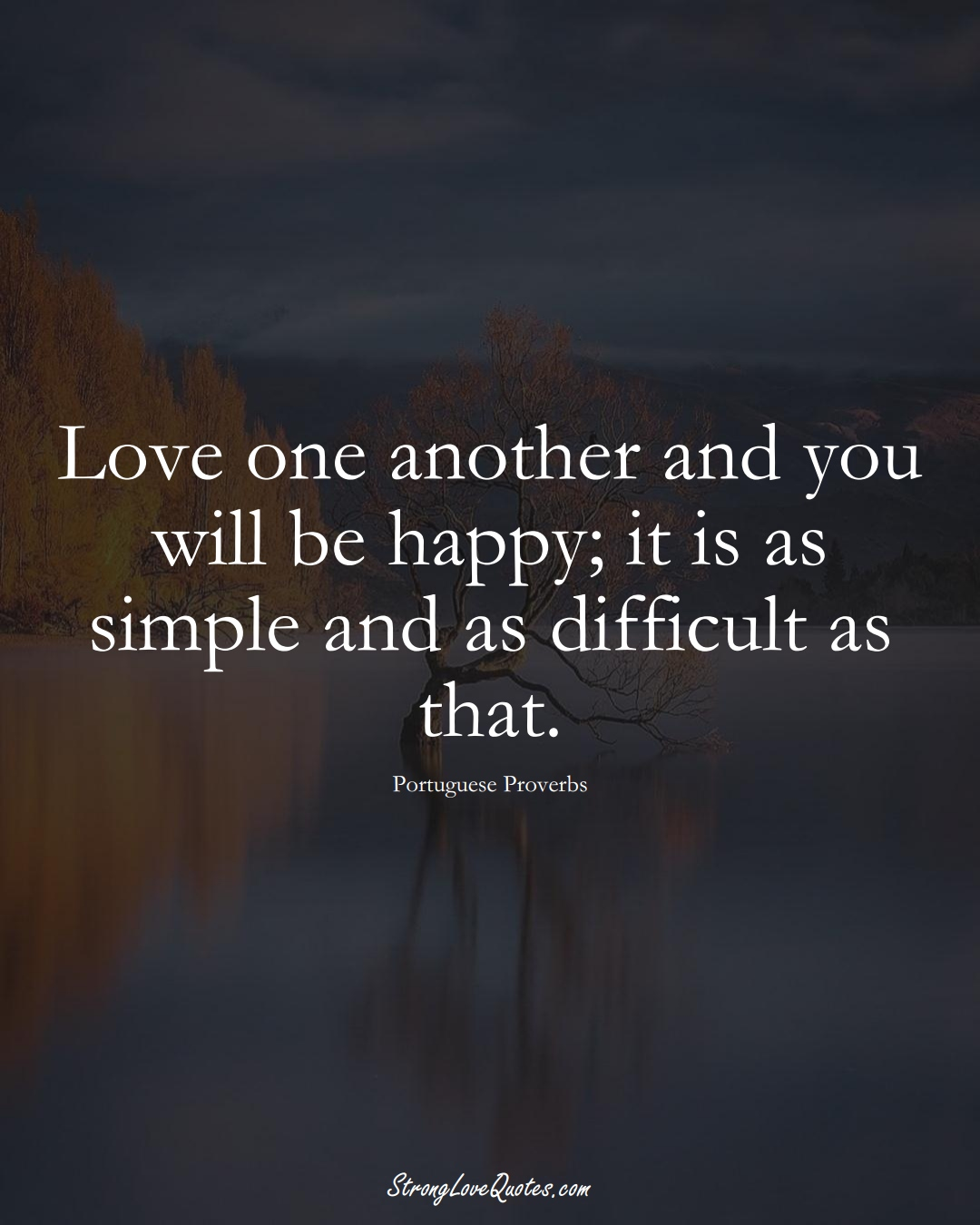 Love one another and you will be happy; it is as simple and as difficult as that. (Portuguese Sayings);  #EuropeanSayings