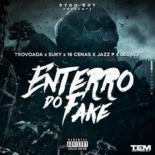 Dygo Boy × Trovoada x Suky x 16 Cenas x Jazz P x Legacy - Enterro Do Fake (Prod. Mr Dino)