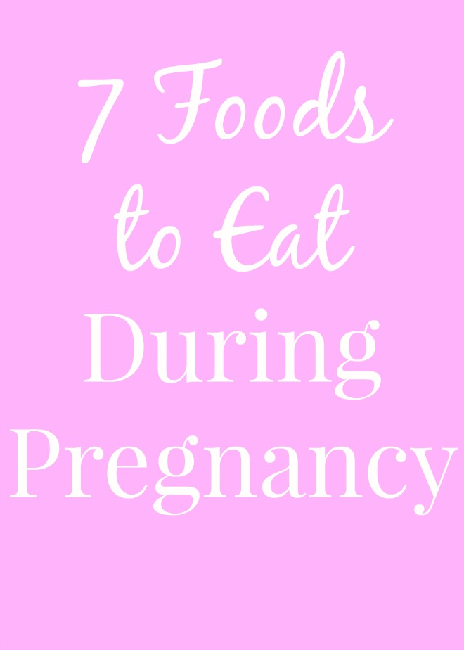 7 Foods to Eat During Pregnancy including why each food is packed full of pregnancy friendly nutrients!