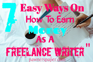 7 Easy Ways On How To Earn Money Online As A Freelance Writer In 2021