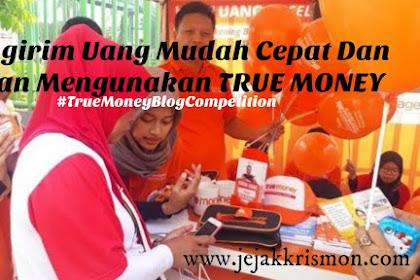 Mengirim Uang Yang Mudah Aman dan Cepat Bisa Dilakukan Hanya Menggunakan TRUE MONEY (Saatnya Merdeka Kirim Uang)