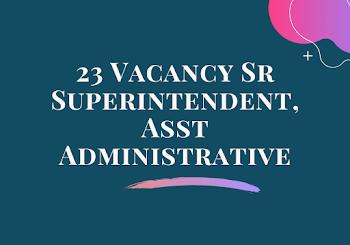 23 Vacancy Sr Superintendent, Asst Administrative Officer & Other