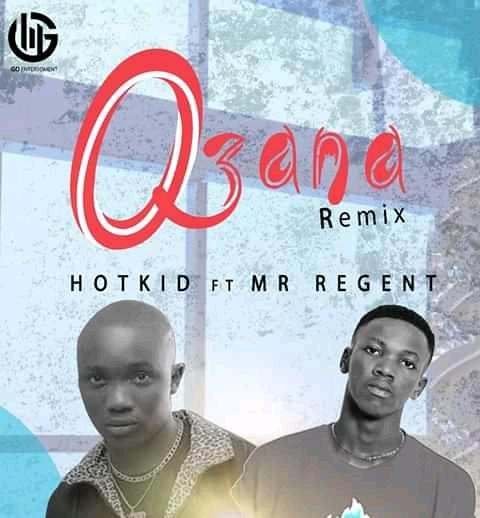 (Music)Ozana Remix_Hot kid ft mr_Regent