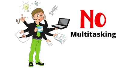 No multitasking