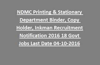 NDMC Printing & Stationary Department Binder, Copy Holder, Inkman Recruitment Notification 2016 18 Govt Jobs Last Date 04-10-2016