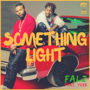Falz Ft Ycee - Something Light [Fals da Badguy] [Mp3 Music] | NaijaEssentials