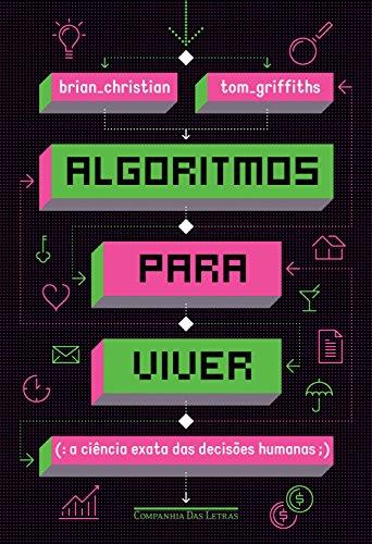 Algoritmos para viver: A ciência exata das decisões humanas - Brian Christian