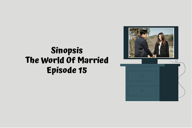 sinopsis the world of married episode 15