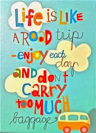 Life-is-like-a-road-trip-enjoy-each-day-and-dont-carry-too-much-baggage