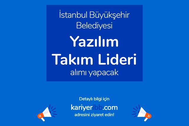 İstanbul Büyükşehir Belediyesi yazılım takım lideri alımı yapacak. İBB iş ilanı detayları kariyeribb.com'da!