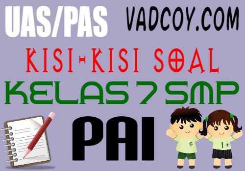 Kisi-kisi Soal UAS/PAS PAI Semester 2 Kelas 7 SMP Tahun 2020/2021