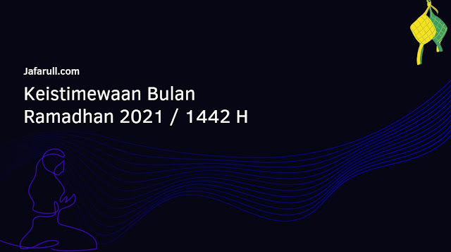 Keistimewaan Bulan Ramadhan 2021 / 1442 H