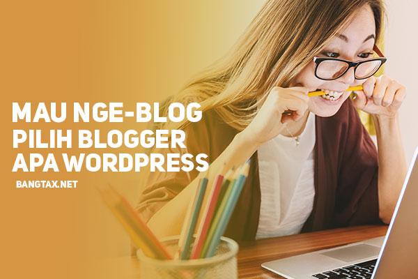 Nge-Blog: Pilih Blogger atau WordPress?