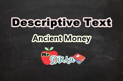 Descriptive Text Tentang Uang Kuno Dalam Bahasa Inggris