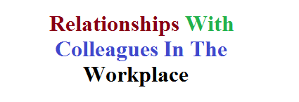 Relationships With Colleagues In The Workplace