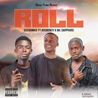 Roll - GeeBanks ft ML Sapphire x Ayedonzy