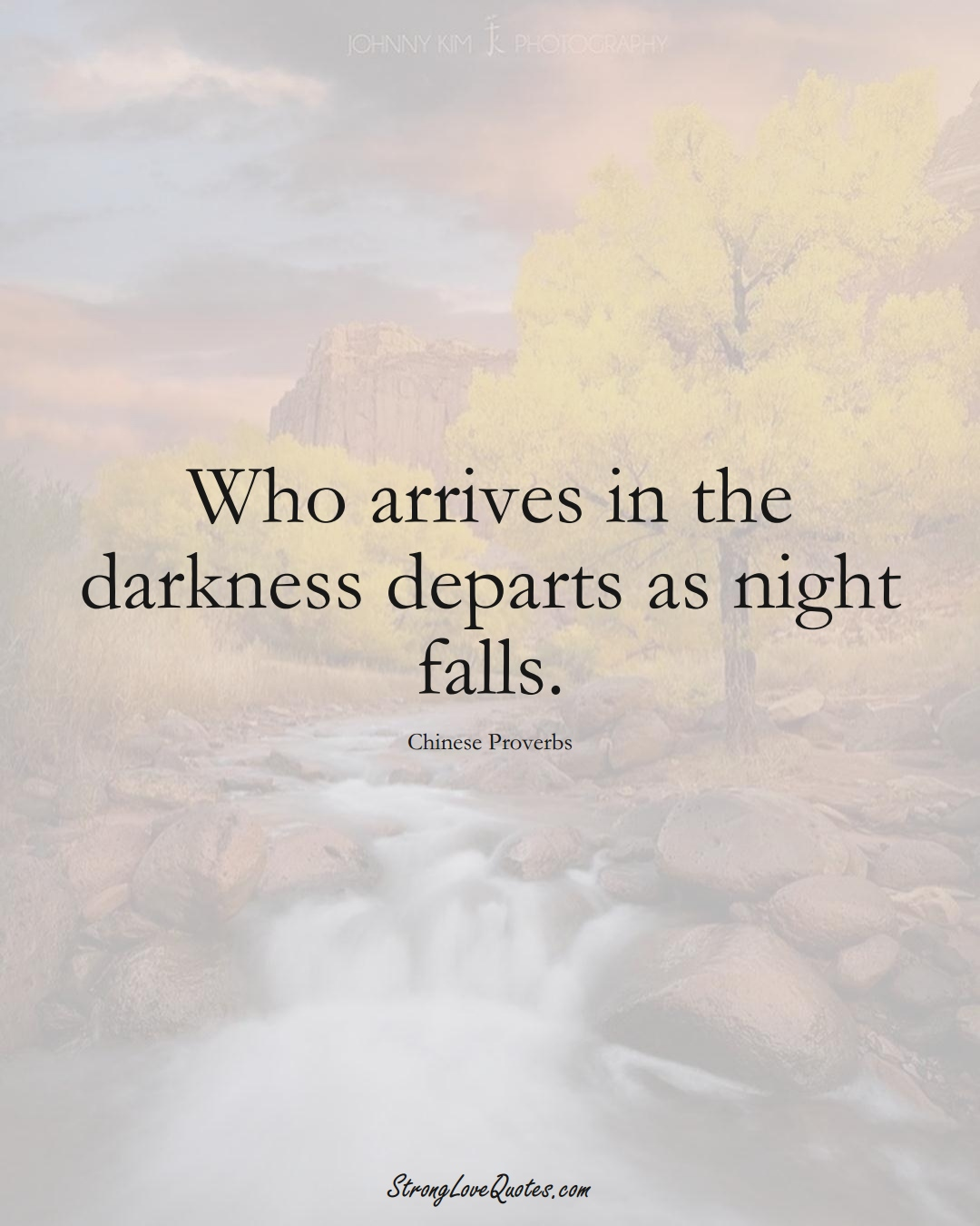 Who arrives in the darkness departs as night falls. (Chinese Sayings);  #AsianSayings