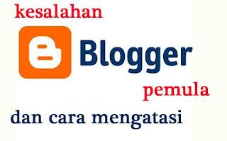 kesalahan yang paling sering dilakukan oleh blogger pemula serta cara mengatasi