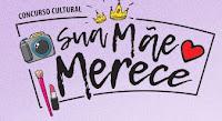 Concurso Cultural Sua Mãe Merece suamaemerece.com.br