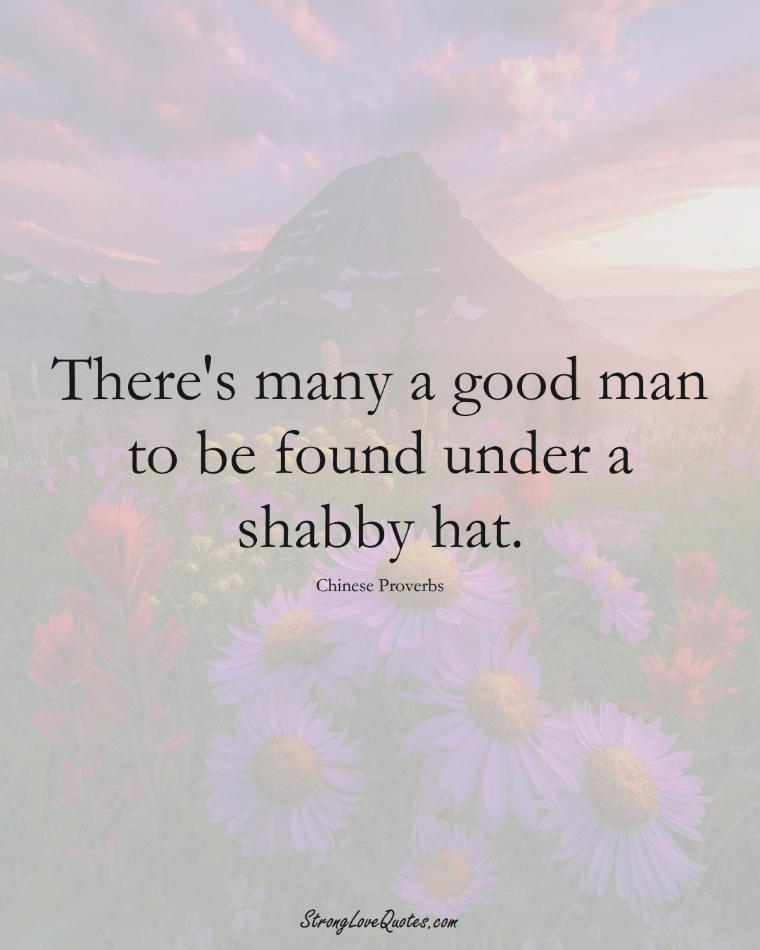 There's many a good man to be found under a shabby hat. (Chinese Sayings);  #AsianSayings
