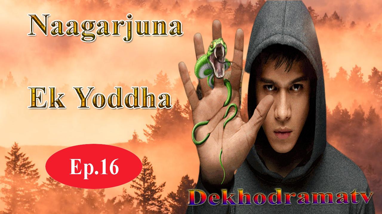 Nagarjuna Ek Yoddha Episode 17 - DekhoDramaTV - DekhoDramaTV